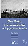 Chris Marker, écrivain multimédia ou Voyage à travers les médias | Gauthier, Guy