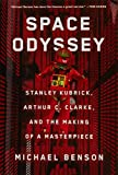 Space Odyssey : Stanley Kubrick, Arthur C. Clarke, and the making of a masterpiece | Benson, Michael