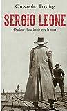 Sergio Leone : quelque chose à voir avec la mort : biographie | Frayling, Christopher